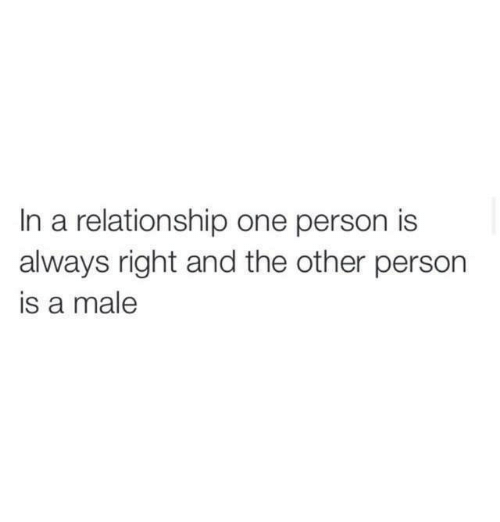 Alwaysed: In a relationship one person is  always right and the other person  is a male