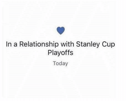 Hockey, Today, and In a Relationship: In a Relationship with Stanley Cup  Playoffs  Today