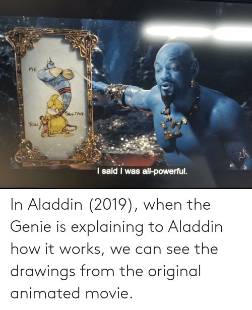 Aladdin: In Aladdin (2019), when the Genie is explaining to Aladdin how it works, we can see the drawings from the original animated movie.