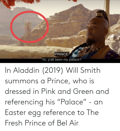 """Aladdin: In Aladdin (2019) Will Smith summons a Prince, who is dressed in Pink and Green and referencing his """"Palace"""" - an Easter egg reference to The Fresh Prince of Bel Air"""