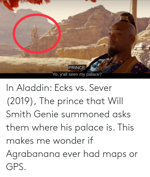 Aladdin: In Aladdin: Ecks vs. Sever (2019), The prince that Will Smith Genie summoned asks them where his palace is. This makes me wonder if Agrabanana ever had maps or GPS.
