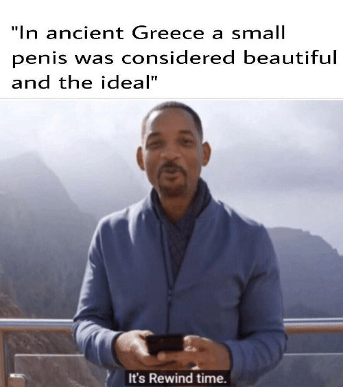 "Beautiful, Greece, and Time: ""In ancient Greece a small  penis was considered beautiful  and the ideal""  It's Rewind time."