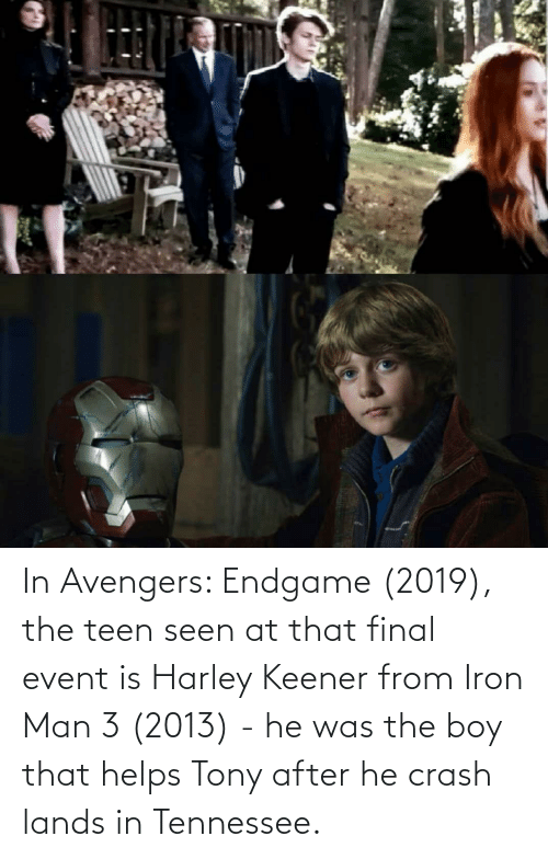 Harley: In Avengers: Endgame (2019), the teen seen at that final event is Harley Keener from Iron Man 3 (2013) - he was the boy that helps Tony after he crash lands in Tennessee.