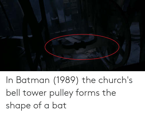 Batman: In Batman (1989) the church's bell tower pulley forms the shape of a bat