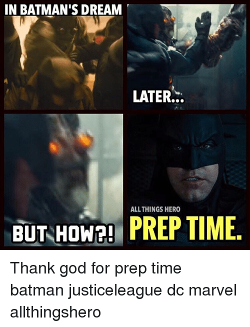 preps: IN BATMAN'S DREAM  LATER..  ALL THINGS HERO  BUT HOW2! PREP TIME Thank god for prep time batman justiceleague dc marvel allthingshero