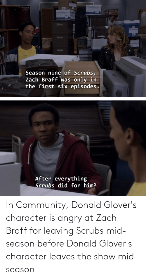 Scrubs: In Community, Donald Glover's character is angry at Zach Braff for leaving Scrubs mid-season before Donald Glover's character leaves the show mid-season