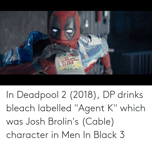 """Deadpool: In Deadpool 2 (2018), DP drinks bleach labelled """"Agent K"""" which was Josh Brolin's (Cable) character in Men In Black 3"""