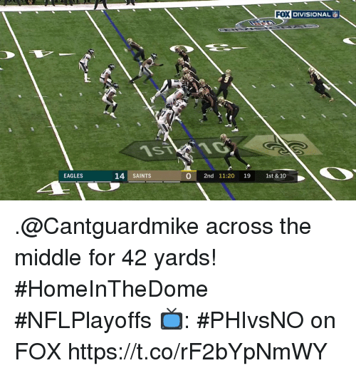 Philadelphia Eagles, Memes, and New Orleans Saints: IN DIVISIONAL  ST  EAGLES  14 SAINTS  0 2nd 11:20 19 1st & 10 .@Cantguardmike across the middle for 42 yards! #HomeInTheDome  #NFLPlayoffs  📺: #PHIvsNO on FOX https://t.co/rF2bYpNmWY