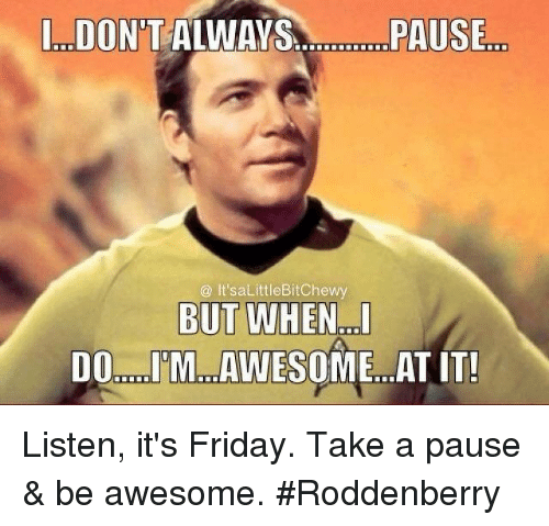 Awesome Meme: In DONT ALWAYS PAUSE It'saLittleBit Chewy BUT WHEN DOL
