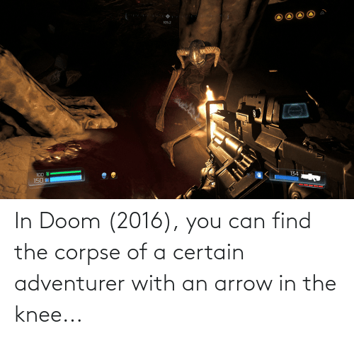 Arrow: In Doom (2016), you can find the corpse of a certain adventurer with an arrow in the knee...