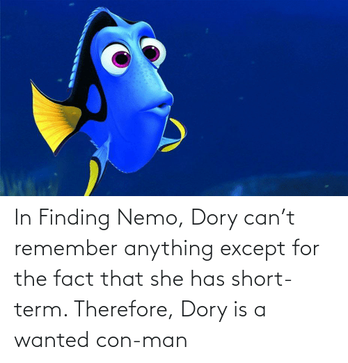 con: In Finding Nemo, Dory can't remember anything except for the fact that she has short-term. Therefore, Dory is a wanted con-man