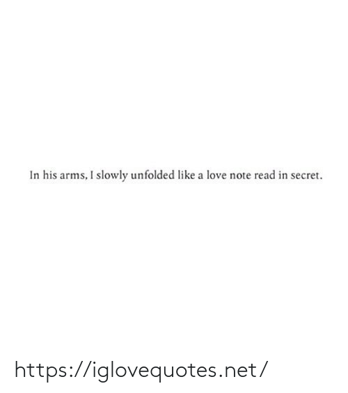 Slowly: In his arms, I slowly unfolded like a love note read in secret. https://iglovequotes.net/
