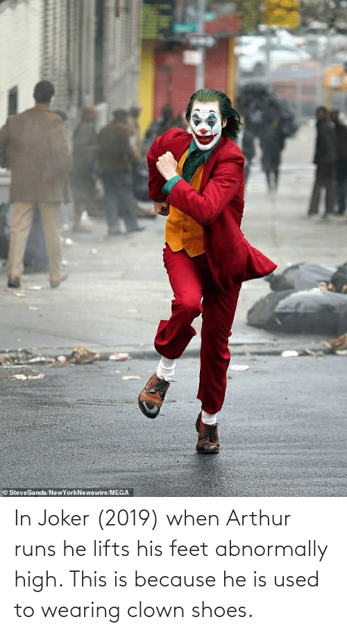 Lifts: In Joker (2019) when Arthur runs he lifts his feet abnormally high. This is because he is used to wearing clown shoes.
