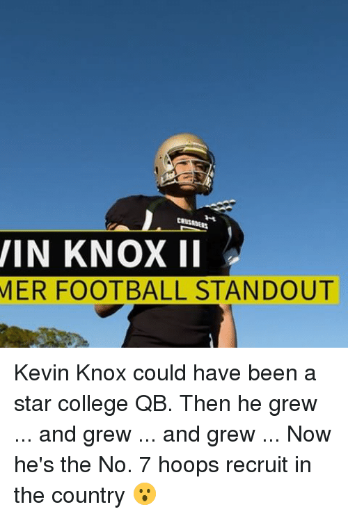 College, Football, and Sports: IN KNOX II  MER FOOTBALL STANDOUT Kevin Knox could have been a star college QB. Then he grew ... and grew ... and grew ... Now he's the No. 7 hoops recruit in the country 😮