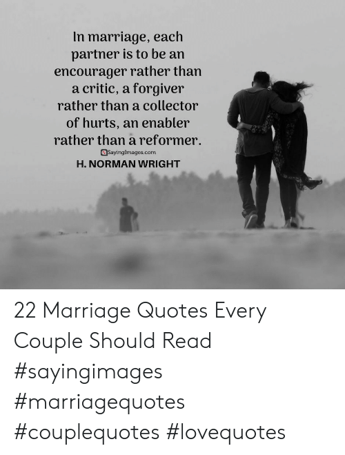 enabler: In marriage, each  partner is to be an  encourager rather than  a critic, a forgiver  rather than a collector  of hurts, an enabler  rather than a reformer.  @Sayinglmages.com  H. NORMAN WRIGHT 22 Marriage Quotes Every Couple Should Read #sayingimages #marriagequotes #couplequotes #lovequotes