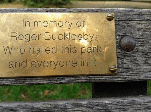 Roger, Who, and Memory: In memory of  Roger Bucklesby  Who hated this park  and everyone in it