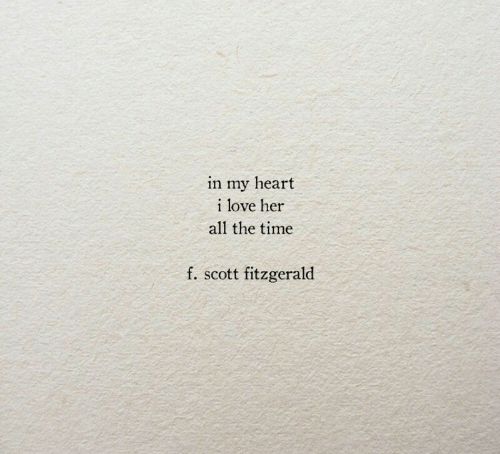 In My Heart: in my heart  i love her  all the time  f. scott fitzgerald