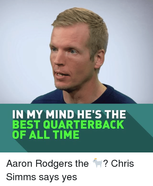 Rodgering: IN MY MIND HE'S THE  BEST QUARTERBACK  OF ALL TIME Aaron Rodgers the 🐐? Chris Simms says yes