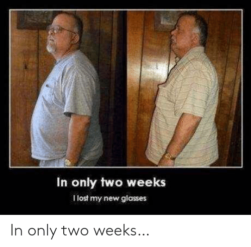 two: In only two weeks…