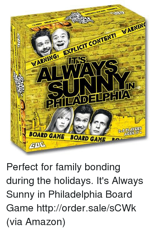 Its Always Sunny In: IN  PHILADELPIA  BOARD GAME BOARD GAME  AGESIZ Perfect for family bonding during the holidays.  It's Always Sunny in Philadelphia Board Game http://order.sale/sCWk (via Amazon)
