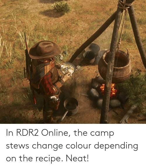 Colour: In RDR2 Online, the camp stews change colour depending on the recipe. Neat!