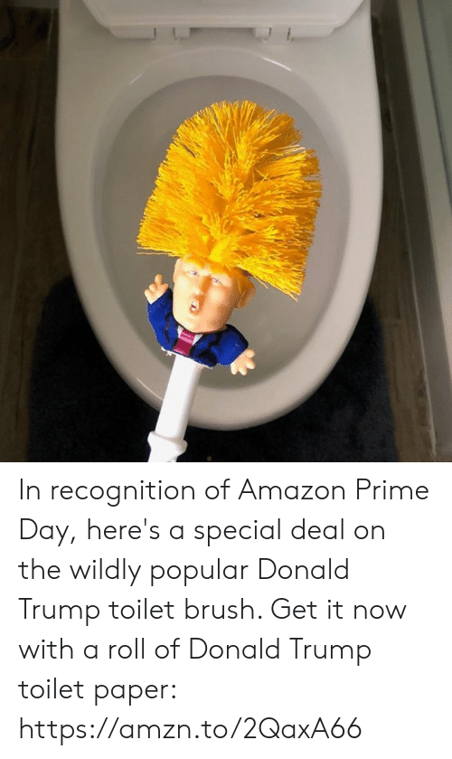 Amazon, Amazon Prime, and Donald Trump: In recognition of Amazon Prime Day, here's a special deal on the wildly popular Donald Trump toilet brush. Get it now with a roll of Donald Trump toilet paper: https://amzn.to/2QaxA66