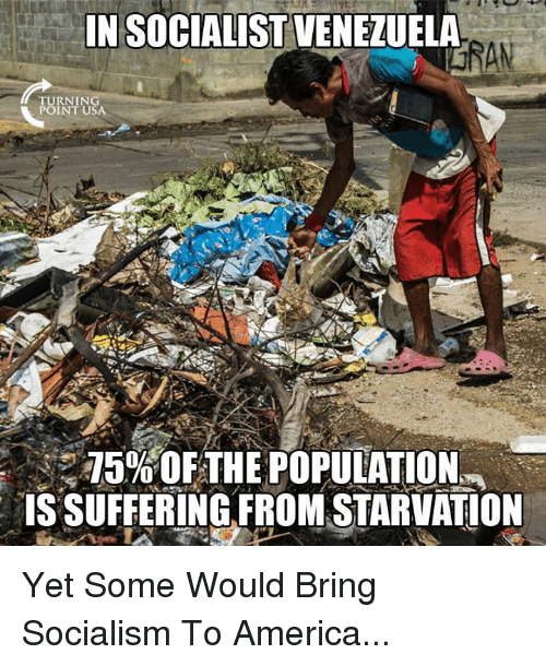 Venezuela: IN SOCIALIST VENEZUELA  AN  RNIN  POINT U  15%OFTHE POPULATION  IS SUFFERING FROM STARVATION Yet Some Would Bring Socialism To America...