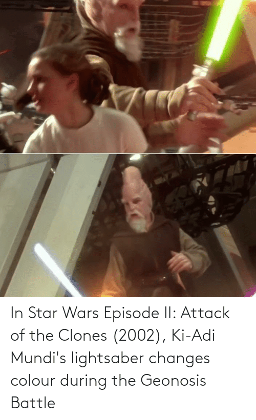 Colour: In Star Wars Episode II: Attack of the Clones (2002), Ki-Adi Mundi's lightsaber changes colour during the Geonosis Battle