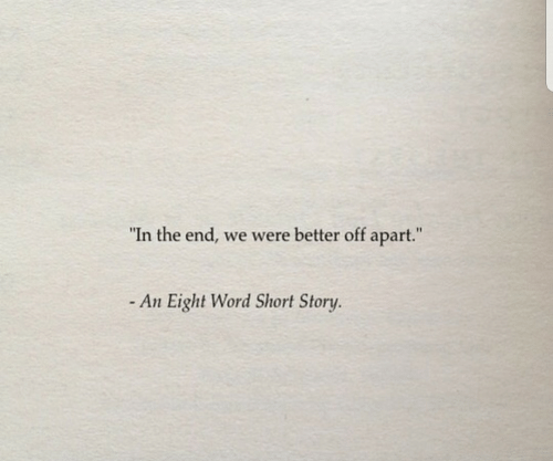 "Word, Story, and Short Story: ""In the end, we were better off apart.""  - An Eight Word Short Story."