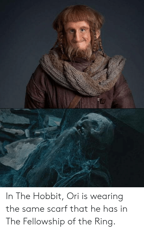 fellowship: In The Hobbit, Ori is wearing the same scarf that he has in The Fellowship of the Ring.
