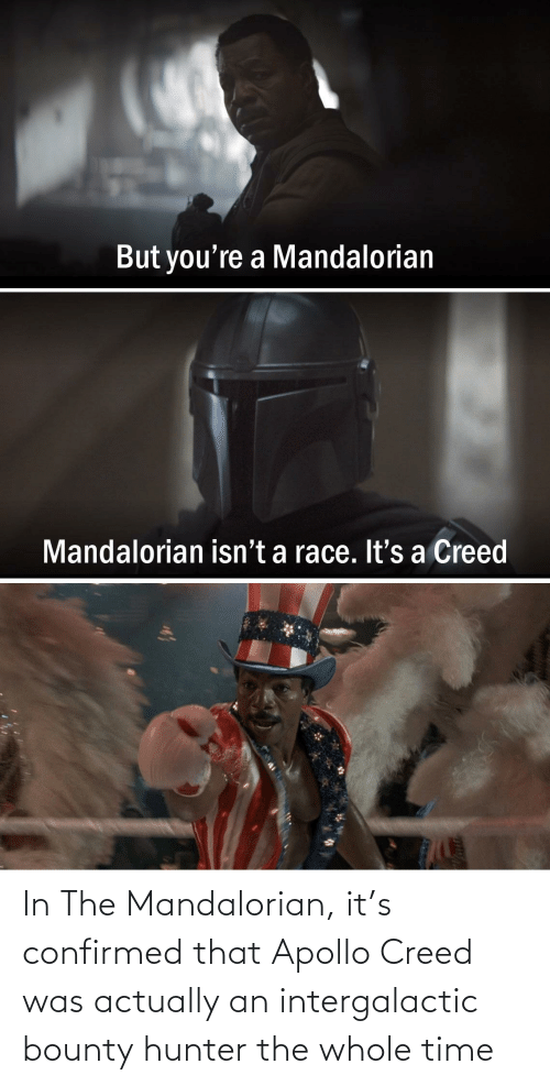 Apollo: In The Mandalorian, it's confirmed that Apollo Creed was actually an intergalactic bounty hunter the whole time
