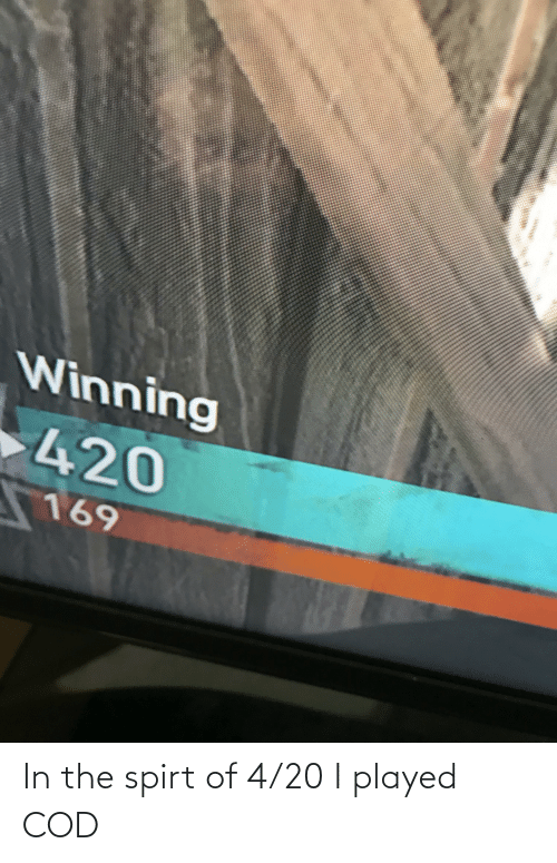 cod: In the spirt of 4/20 I played COD