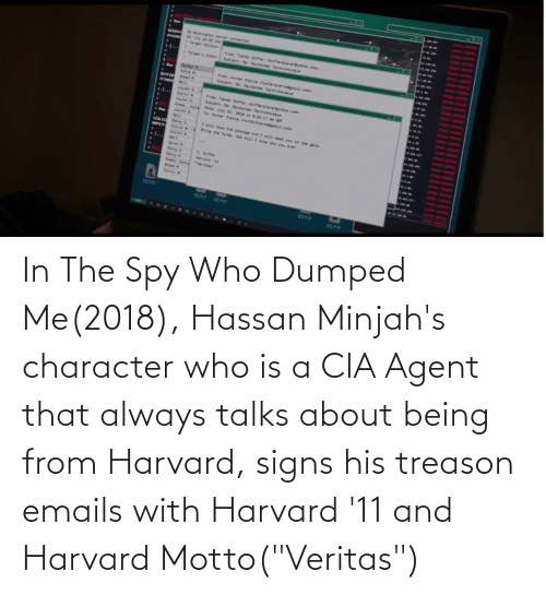 """Dumped: In The Spy Who Dumped Me(2018), Hassan Minjah's character who is a CIA Agent that always talks about being from Harvard, signs his treason emails with Harvard '11 and Harvard Motto(""""Veritas"""")"""