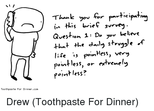Nihilist, Com, and You: in this  Qveston 1 Do you behevt  oF  pointless?  Toothpaste For Dinner.com Drew (Toothpaste For Dinner)