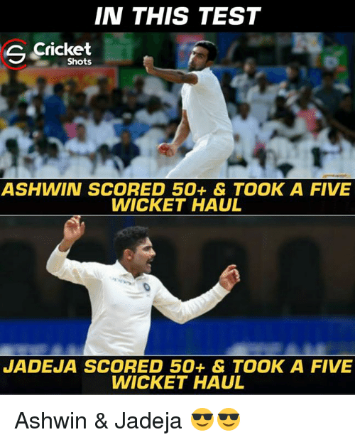 Memes, Cricket, and Test: IN THIS TEST  S Cricket  Shots  ASHWIN SCORED 50+ & TOOK A FIVE  WICKET HAUL  JADEJA SCORED 50+ & TOOK A FIVE  WICKET HAUL Ashwin & Jadeja 😎😎