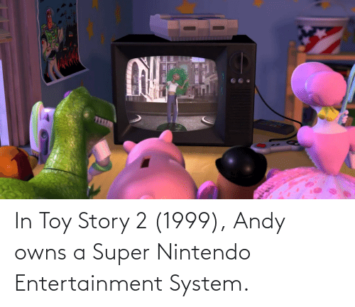 Nintendo: In Toy Story 2 (1999), Andy owns a Super Nintendo Entertainment System.