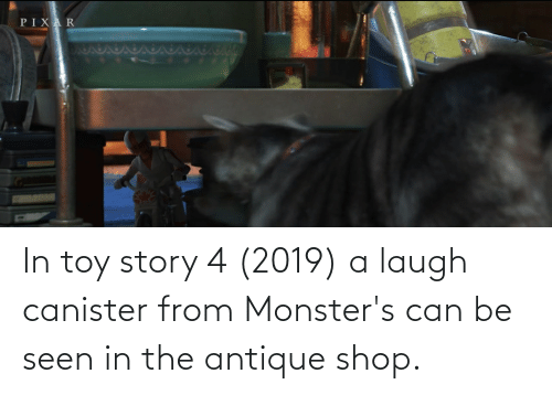 Toy Story 4: In toy story 4 (2019) a laugh canister from Monster's can be seen in the antique shop.