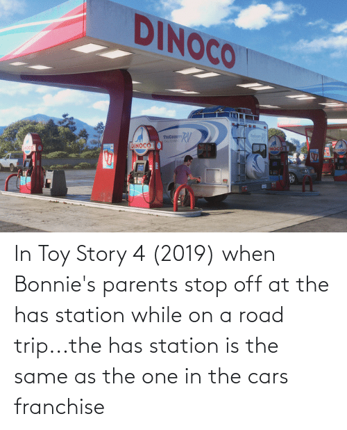 Toy Story 4: In Toy Story 4 (2019) when Bonnie's parents stop off at the has station while on a road trip...the has station is the same as the one in the cars franchise