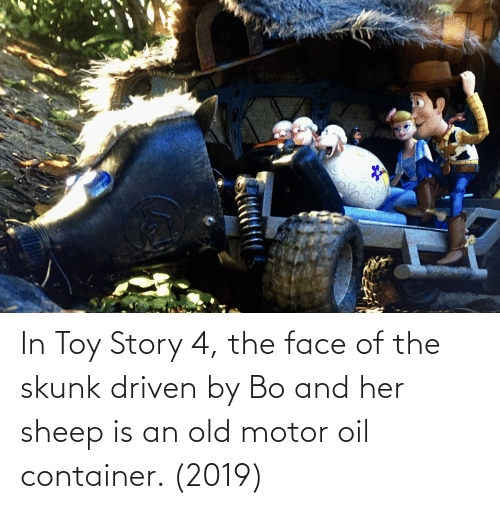 Toy Story 4: In Toy Story 4, the face of the skunk driven by Bo and her sheep is an old motor oil container. (2019)