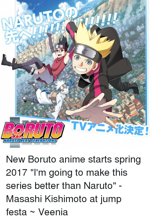 "animism: in), TVア 化決定!  TARULOiNERTGENERATIONS  NARUTO!NEXT GENERATIONS  In ■ New Boruto anime starts spring 2017   ""I'm going to make this series better than Naruto""  - Masashi Kishimoto at jump festa     ~ Veenia"
