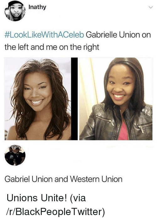 Blackpeopletwitter, Gabrielle Union, and Western: Inathy  #LookLikeWithACeleb Gabrielle Union on  the left and me on the right  Gabriel Union and Western Union <p>Unions Unite! (via /r/BlackPeopleTwitter)</p>
