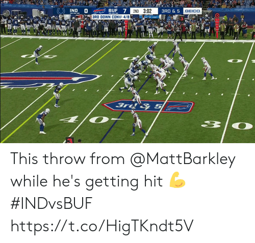 geico: IND D  BUF 7  2ND 3:02  3RD & 5  GEICO  3RD DOWN CONV: 4/8  54  3rd & 5 This throw from @MattBarkley while he's getting hit 💪  #INDvsBUF https://t.co/HigTKndt5V