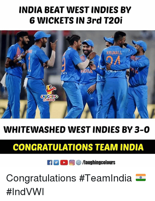 Congratulations, India, and Indianpeoplefacebook: INDIA BEAT WEST INDIES BY  6 WICKETS IN 3rd T20i  KRUNALL  04  LAUGHING  WHITEWASHED WEST INDIES BY 3-0  CONGRATULATIONS TEAM INDIA  參/laughingcolours Congratulations #TeamIndia 🇮🇳 #IndVWI