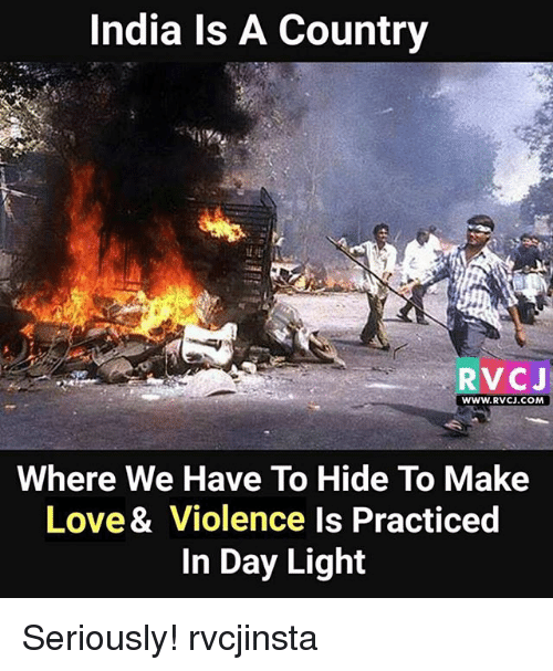 Love, Memes, and India: India Is A Country  RVC J  WWW.RVCJ.COM  Where We Have To Hide To Make  Love& Violence Is Practiced  in Day Light Seriously! rvcjinsta