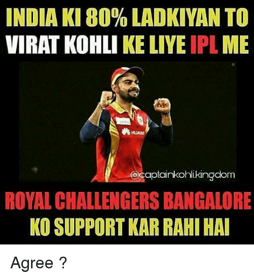 koh: INDIA KI 80% LADKIYAN TO  VIRAT KOHLI KE LIYE  IPL  ME  HUANE  CDOCaptainkohli kingdom  ROYAL CHALLENGERS BANGALORE  KO SUPPORT KAR RAHI HAI Agree ?