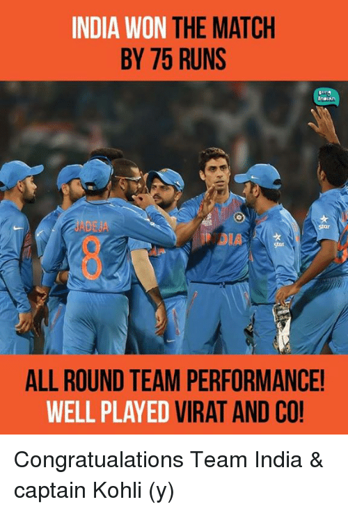 dej: INDIA WON  THE MATCH  BY 75 RUNS  In  An  DEJ  ALLROUND TEAM PERFORMANCE!  WELL PLAYED  VIRAT AND CO! Congratualations Team India & captain Kohli (y)