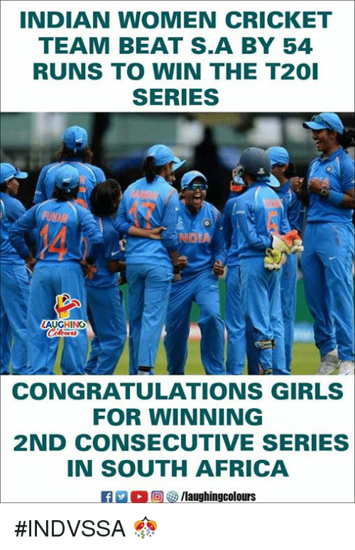 Africa, Girls, and Congratulations: INDIAN WOMEN CRICKET  TEAM BEAT S.A BY 54  RUNS TO WIN THE T201  SERIES  LAUGHING  CONGRATULATIONS GIRLS  FOR WINNING  2ND CONSECUTIVE SERIES  IN SOUTH AFRICA  (回  /laughingcolours #INDVSSA 🎊