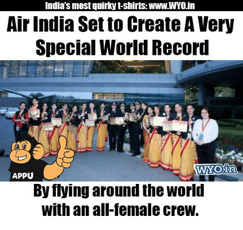 air india: India's most quirky t-shirts: WWWWYOin  Air India Set to Create A Very  Special World Record  APPU  By flying around the World  With an all-female crew.