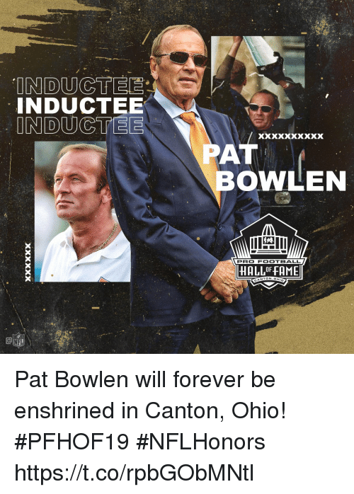 Football, Memes, and Forever: INDUCTEE  AT  BOWLEN  PRO FOOTBALL  HALLOF FAME  CANTO Pat Bowlen will forever be enshrined in Canton, Ohio! #PFHOF19 #NFLHonors https://t.co/rpbGObMNtl