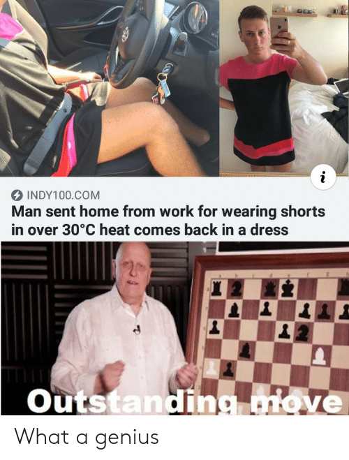 Work, Dress, and Genius: INDY100.COM  Man sent home from work for wearing shorts  in over 30°C heat comes back in a dress  Outstanding move What a genius